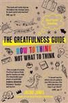 The Greatfulness Guide: Next Level Thinking - How to Think, Not What to Think