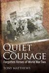 Quiet Courage: Forgotten Heroes of World War Two