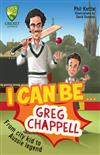 Cricket Australia: I Can Be....Greg Chappell: Cricket Australia Series