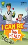 Cricket Australia: I Can Be....Ian Healy: Cricket Australia Series