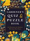 Gardener's Quiz and Puzzle Book: 100 Brainteasers for Gardeners Who Know Their Onions