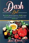 DASH Diet: The Dash diet for beginners, DASH recipes, and teaching you how to lose weight with DASH fast!
