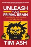 Unleash Your Primal Brain - Demystifying How We Think and How We Act