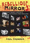 Rebellious Mirrors: Community Based Theatre in Aotearoa/new Zealand