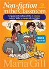 Non-Fiction in the Classroom Ages 7-10: Language and Reading Activities to Enhance Students' Ability to Engage: Book 1