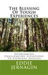 The Blessing Of Tough Experiences: Overcoming Challenging Situations To Eventual Success