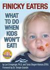 Finicky Eaters: What to Do When Kids Won't Eat