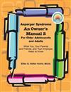 Asperger Syndrome: An Owner's Manual Two: For Older Adolescents. and Adults What You, Your Parents and Friends, and Your Employer Need to Know