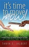 It's Time to Move, Now: Living Your Life with Heaven in View