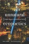 Unnatural Ecopoetics: Unlikely Spaces in Contemporary Poetry