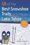 50 of the Best Snowshoe Trails around Lake Tahoe