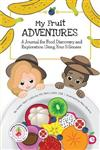 My Fruit Adventures: A Journal for Food Discovery and Exploration Using Your 5 Senses
