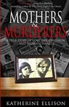 Mothers And Murderers: A True Story Of Love, Lies, Obsession ... and Second Chances