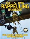 The US Army Rappelling Handbook - Military Abseiling Operations: Techniques, Training and Safety Procedures for Rappelling from Towers, Cliffs, Mountains, Helicopters and More - Full-Size 8.5x11 Current Edition - TC 21-24