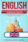 English Short Stories for Beginners and Intermediate Learners: Engaging Short Stories to Learn English and Build Your Vocabulary