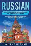 Russian Short Stories for Beginners and Intermediate Learners: Engaging Short Stories to Learn Russian and Build Your Vocabulary