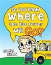 Do You Know Where the Bus Driver Will Go?: Revised Edition