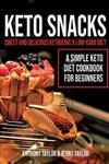 Keto Snacks: Sweet and Delicious Ketogenic & Low-Carb Diet - A Simple Keto Diet Cookbook for Beginners