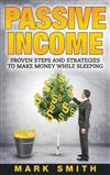Passive Income: Proven Steps And Strategies to Make Money While Sleeping