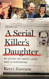 A Serial Killer's Daughter: My Story of Faith, Love, and Overcoming: Library Edition