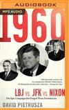 1960: Lbj vs. JFK vs. Nixon--the Epic Campaign That Forged Three Presidencies