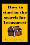 How to Start in the Search for Treasures?: Basic Information for Beginners