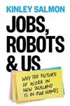 Jobs, Robots & Us: Why the Future of Work in New Zealand is in Our Hands