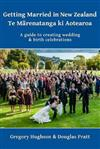 Getting Married in New Zealand - Te Marenatanga ki Aotearoa: A guide to creating wedding and birth celebrations