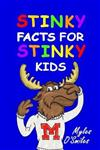 Stinky Facts for Stinky Kids: Smelly, Stinky and Silly Facts for Kids 8 to 12