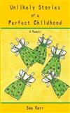 Unlikely Stories of a Perfect Childhood: A Memoir