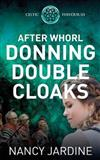 After Whorl Donning Double Cloaks