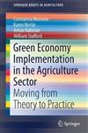 Green Economy Implementation in the Agriculture Sector: Moving from Theory to Practice