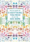 Big Book of Everything You Need to Get the Job Done