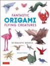 Fantastic Origami Flying Creatures: 24 Realistic Models