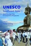UNESCO in Southeast Asia: World Heritage Sites in Comparative Perspective
