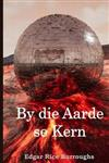By Die Aarde Se Kern: At the Earth's Core, Afrikaans Edition