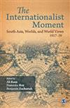 The Internationalist Moment: South Asia, Worlds, and World Views 1917-39
