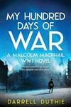 My Hundred Days of War: A Malcolm MacPhail WW1 Novel