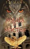 Aquila et Noctua: a historical novel set in the Rome of the Emperors, where loyalty and honor were matter of life and death