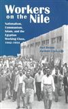 Workers on the Nile: Nationalism, Communism, Islam, and the Egyptian Working Class, 1882-1954