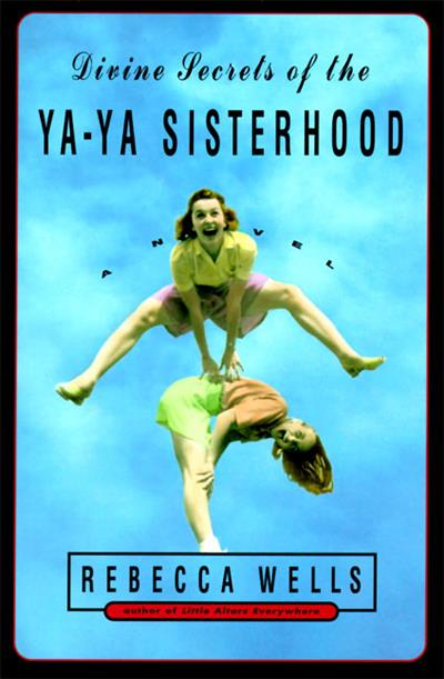 A Divine Secrets of the Ya-Ya Sisterhood: Novel