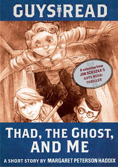 Guys Read: Thad, the Ghost, and Me: A Short Story from Guys Read: Thriller