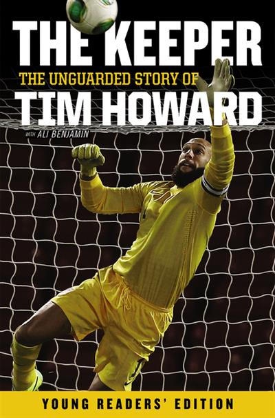 Keeper: The Unguarded Story of Tim Howard Young Readers' Edition, The