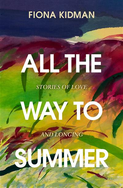 All the Way to Summer: Stories of love and longing