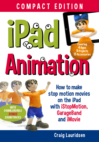 iPad Animation - How to make stop motion movies on the iPad with iStopMotion, GarageBand and iMovie (Compact Edition)