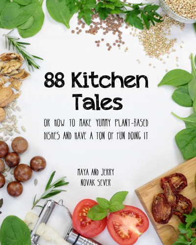 88 Kitchen Tales (or How To Make Yummy Plant-Based Dishes And Have a Ton of Fun Doing It)