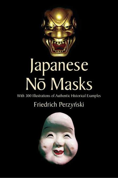 Japanese No Masks: With 300 Illustrations of Authentic Historical Examples
