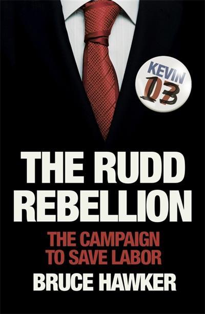 The Rudd Rebellion: The Campaign to Save Labor