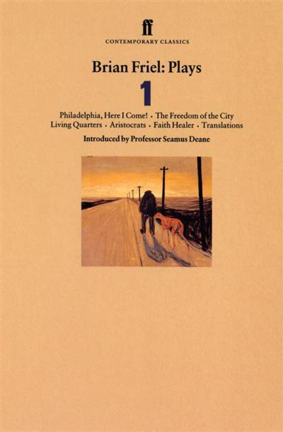 Brian Friel Plays 1: Philadelphia, Here I Come!; The Freedom of the City; Living Quarters; Aristocrats; Faith Healer; Translations