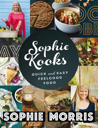 Sophie Kooks: Quick and Easy Feelgood Food from Sophie Morris